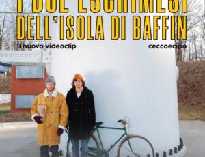 """I DUE ESCHIMESI DELL'ISOLA DI BAFFIN"""" IL NUOVO SINGOLO DI CECCO E CIPO"""